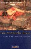 Die mythische Reise Die Bedeutung der Mythen als ein Fuehrer durchs Leben