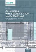 Automating with Simatic S7-300 Inside Tia Portal - Configuring, Programming and Testing with...