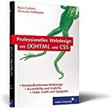 Professionelles Webdesign mit (X)HTML und CSS: Standardkonformität, Accessibility und Usabil...