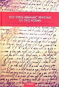 The Syro-Aramaic Reading of the Koran: A Contribution to the Decoding of the Language of the...