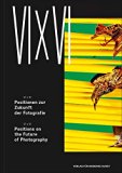 VI X VI: Positions on the Future of Photography
