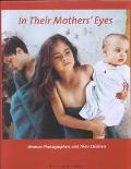 In Their Mother's Eyes: Women Photographers and Their Children