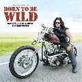 Born to Be Wild Harleys, Bikers & Music for Easy Riders