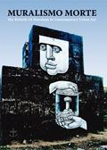 Muralsimo Morte : The Rebirth of Muralism in Contemporary Urban Art