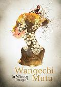 Wangechi Mutu: In Whose Image