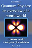 Quantum Physics: an overview of a weird world: A primer on the conceptual foundations of qua...