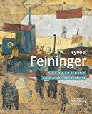 Lyonel Feininger: Paris 1912. Die Ruckkehr Eines Verlorenen Gemaldes (German Edition)