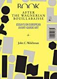 After the Wagnerian Bouillabaisse: Essays on European Avant-Garde Art, XX–XXI (Sternberg Pre...