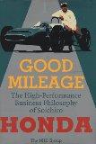 Good Mileage: The High-Performance Business Philosophy of Soichiro Honda