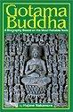 Gotama Buddha: A Biography Based on the Most Reliable Texts Volume 1