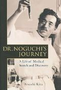 Dr. Noguchi's Journey A Life Of Medical Search And Discovery