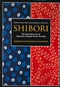 Shibori The Inventive Art of Japanese Shaped Resist Dyeing Tradition Techniques Innovation