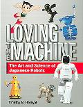 Loving the Machine The Art And Science of Japanese Robots