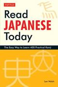 Read Japanese Today: The Easy Way to Learn 400 Practical Kanji