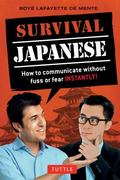 Survival Japanese : How to Communicate Without Fuss or Fear Instantly! (Japanese Phrasebook)