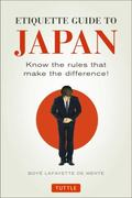 Etiquette Guide to Japan : Know the Rules That Make the Difference!