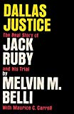 Dallas Justice the Real Story of Jack Ruby and His Trial