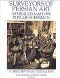 Surveyors of Persian Art: A Documentary Biography of Arthur Upham Pope & Phyllis Ackerman