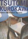 Tsutomu Kurokawa Space and Product Designs