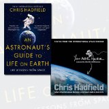Chris Hadfield Collection 2 Books Bundle (An Astronaut's Guide to Life on Earth, You Are Her...
