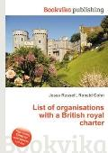 List of Organisations with a British Royal Charter