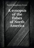 A synopsis of the fishes of North America