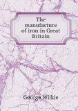 The manufacture of iron in Great Britain