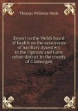 Report to the Welsh board of health on the occurrence of bacillary dysentery in the Ogmore a...