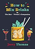 How to Mix Drinks Or, the Bon-Vivant's Companion