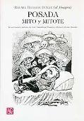 Posada: mito y mitote. La caricatura politica de Jose Guadalupe Posada y Manuel Alfonso Mani...
