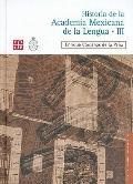 Historia de la Academia Mexicana de la Lengua (1946-2000). Tomo III (Vida Y Pensamiento De M...