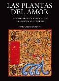 Las plantas del amor. Los afrodisiacos en los mitos, la historia y el presente (Ciencia Y Te...