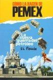 Como la hacen de Pemex. La nueva guerra petrolera (Spanish Edition)