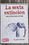 La Sexta Extincion. Una Historia Nada Natural