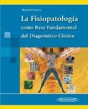 La fisiopatologia / The pathophysiology: Como base fundamental del diagnostico clinico / As ...