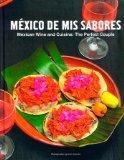 Mexico De Mis Sabores - Mexican Wine and Cuisine: The Perfect Couple (V1.0)
