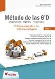 METODO DE LAS 6D. MODELAMIENTO ALGORITMO PROGRAMACION / TOMO 1
