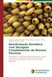 Desidratação osmótica com secagem complementar de banana Pacovan: Secagem, caracterização qu...