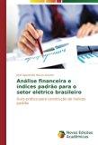 Análise financeira e índices padrão para o setor elétrico brasileiro: Guia prático para cons...