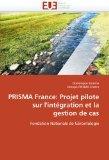 PRISMA France: Projet pilote sur l'intgration et la gestion de cas: Fondation Nationale de G...