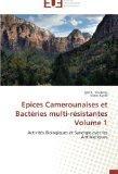 Epices Camerounaises et Bactries multi-rsistantes Volume 1: Activits Biologiques et Synergie...