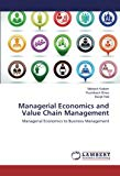 Managerial Economics and Value Chain Management: Managerial Economics to Business Management