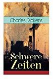 Schwere Zeiten: Gesellschaftskritisches Werk des Autors von Oliver Twist, David Copperfield ...