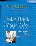Take Back Your Life!: Using Microsoft Outlook to Get Organized and Stay Organized: Using Mic...