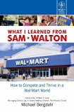 What I Learned from Sam Walton: How to Compete and Thrive in a Wal-Mart World|How to Compete...
