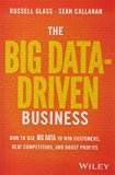 The Big Data-Driven Business: How to Use Big Data to Win Customers, Beat Competitors, and Bo...