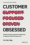 Customer Obsessed: A Whole Company Approach To Delivering Exceptional Customer Experiences
