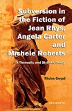 A Subversion in the Fiction of Jean Rhys, Angela Carter and Michele Roberts A Thematic and S...