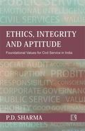 Ethics, Integrity and Aptitude : Foundational Values for Civil Service in India