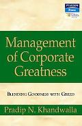Management of Corporate Greatness : Blending Goodness with Greed
